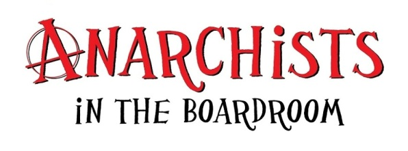 Post image for Anarchists in the Boardroom