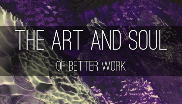The Art and Soul of Better Work